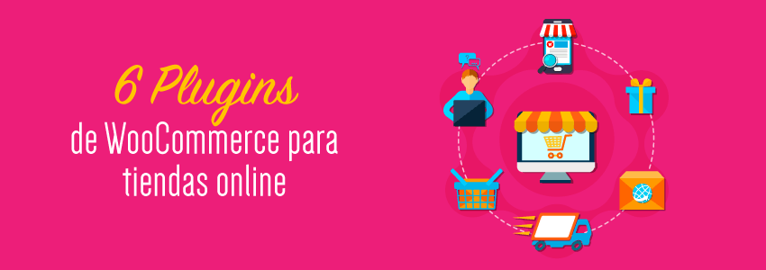 6  Plugins de WooCommerce para tiendas online
