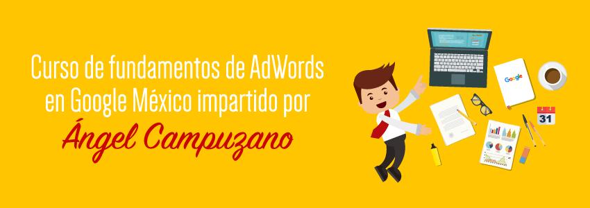 Esto es lo que pasa en un curso de fundamentos de AdWords en Google México impartido por Ángel Campuzano