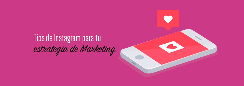 Algunos Tips para emplear Instagram en tu estrategia de Marketing.