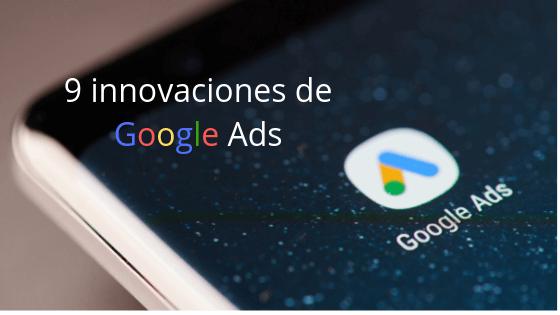 9 innovaciones de Google Ads