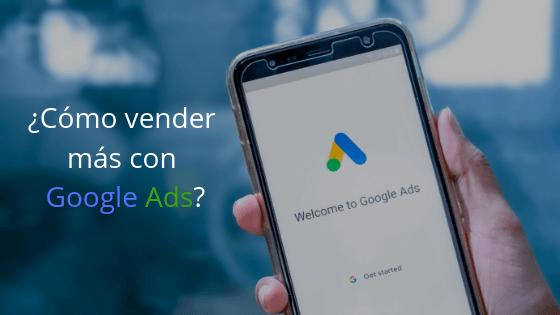¿Cómo vender más con Google Ads?