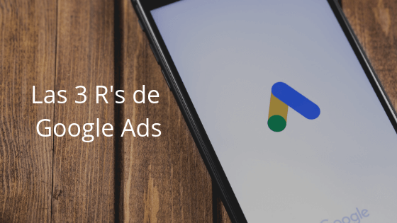 Las 3 R's de Google Ads
