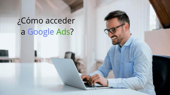 ¿Cómo acceder a Google Ads?