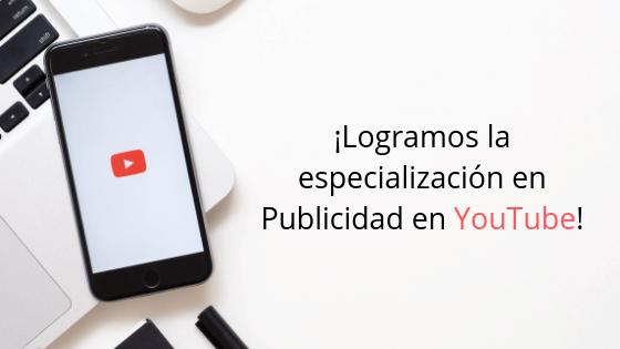 ¡Logramos la especialización en Publicidad en YouTube!