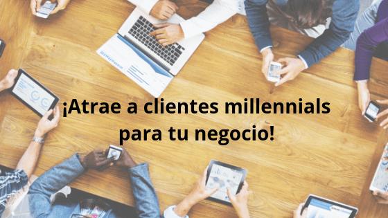 ¡Atrae a clientes millennials para tu negocio!