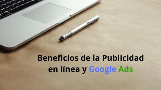 Beneficios de la Publicidad en línea y Google Ads