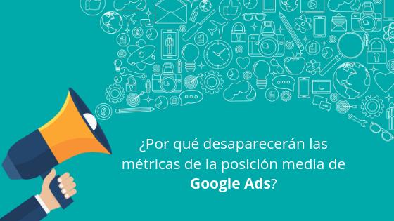 ¿Por qué desaparecerán las métricas de la posición media de Google Ads?