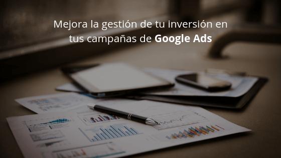 Mejora la gestión de tu inversión en tus campañas de Google Ads
