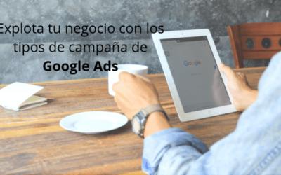Explota tu negocio con los tipos de campaña de Google Ads