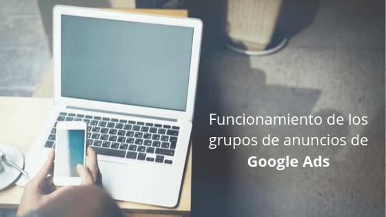 Funcionamiento de los grupos de anuncios de Google Ads