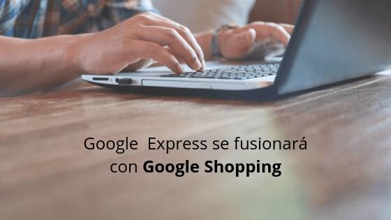 Google Express se fusionará con Google Shopping