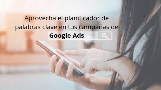 Aprovecha el planificador de palabras clave en tus campañas de Google Ads