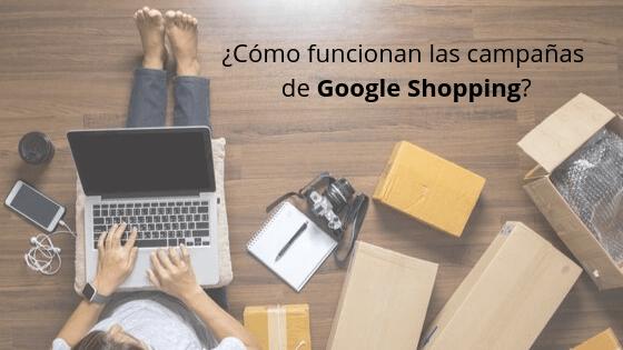 ¿Cómo funcionan las campañas de Google Shopping?