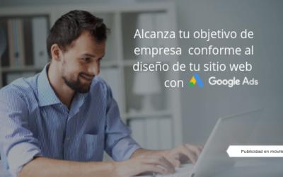 Alcanza tu objetivo de empresa conforme al diseño de tu sitio web con Google Ads