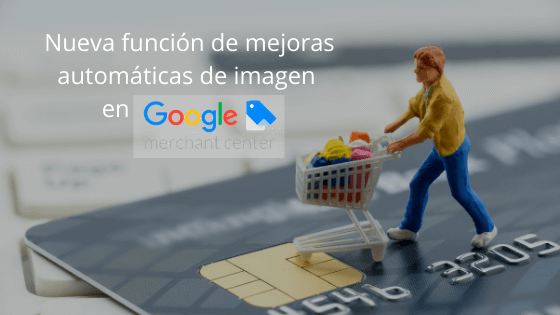 Nueva función de mejoras automáticas de imagen en Google Merchant Center