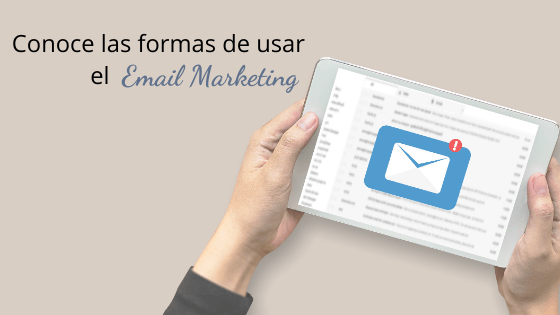 Conoce las formas de usar el Email Marketing