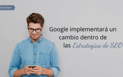 Google implementará un cambio dentro de las estrategias SEO