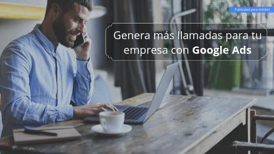 Genera más llamadas para tu empresa con Google Ads