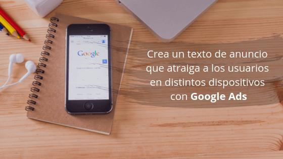 Crea un texto de anuncio que atraiga a los usuarios en distintos dispositivos con Google Ads
