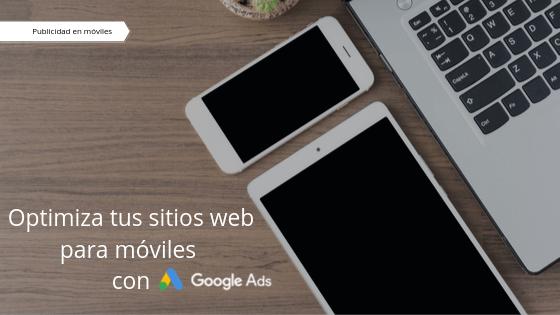 Optimiza tus sitios web para móviles con Google Ads