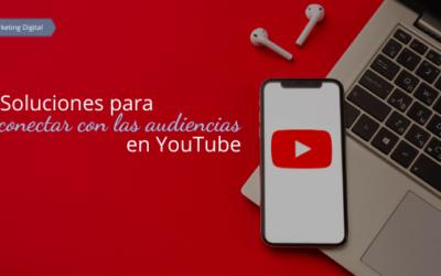 Soluciones para conectar con las audiencias en YouTube