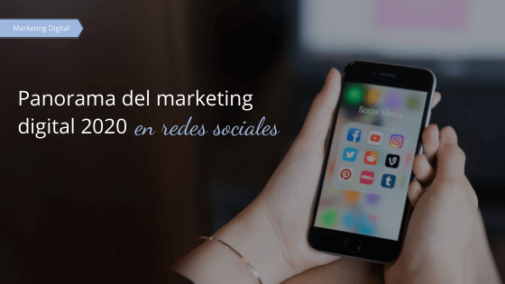 Panorama del marketing digital 2020 en redes sociales