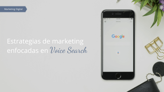 Estrategias de marketing enfocadas en Voice Search