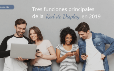 Tres funciones principales de la Red de Display en 2019