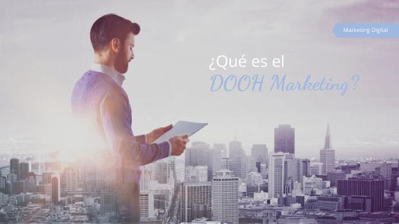 ¿Qué es el DOOH Marketing?