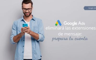 Google Ads eliminará las extensiones de mensaje: prepara tu cuenta