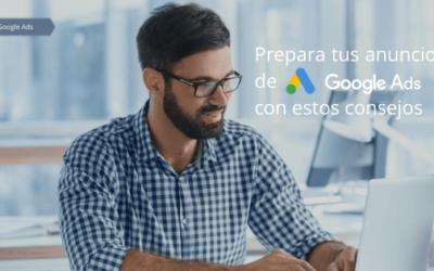 Prepara tus anuncios de Google Ads con estos consejos