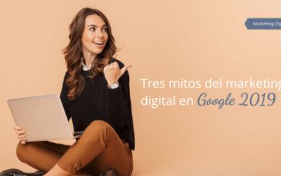 Tres mitos del marketing digital en Google 2019