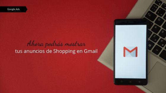 Ahora podrás mostrar tus anuncios de Shopping en Gmail