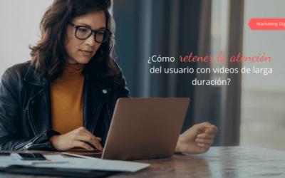 ¿Cómo retener la atención del usuario con videos de larga duración?