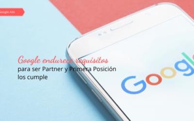 Google endurece requisitos para ser Partner y Primera Posición los cumple