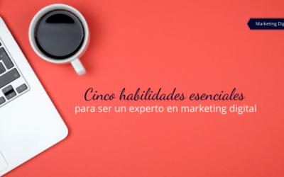 Cinco habilidades esenciales para ser un experto en marketing digital