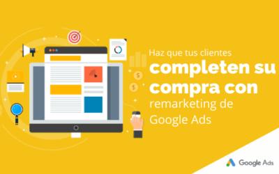Haz que tus clientes completen su compra con remarketing de Google Ads