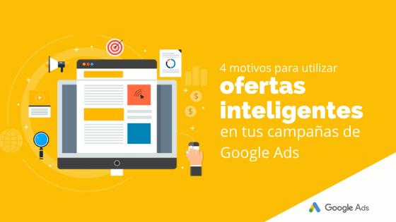 4 motivos para utilizar ofertas inteligentes en tus campañas de Google Ads