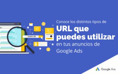 Conoce los distintos tipos de URL que puedes utilizar en tus anuncios de Google Ads