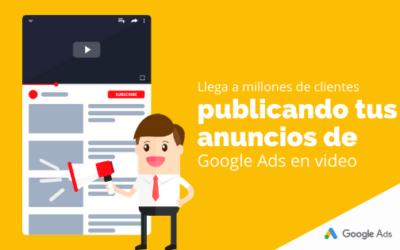 Llega a millones de clientes publicando tus anuncios de Google Ads en video