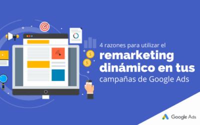 4 razones para utilizar el remarketing dinámico en tus campañas de Google Ads