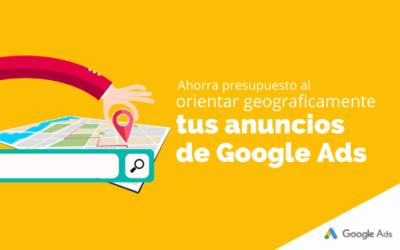 Ahorra presupuesto al orientar geográficamente tus anuncios de Google Ads