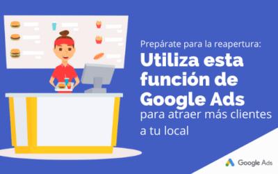 Prepárate para la reapertura: Utiliza esta función de Google Ads para atraer más clientes a tu local