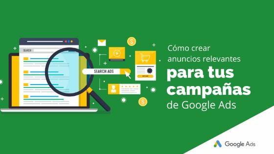 Cómo crear anuncios relevantes para tus campañas de Google Ads