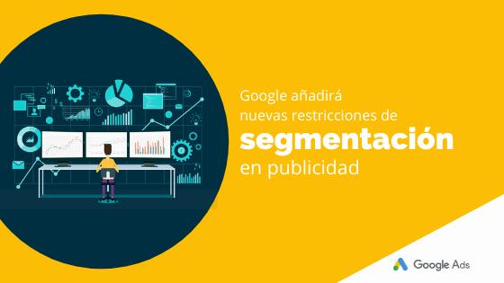Google añadirá nuevas restricciones de segmentación en publicidad