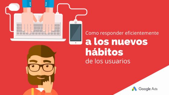 Cómo responder eficientemente a los nuevos hábitos de los usuarios