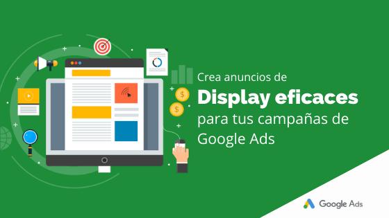 Crea anuncios de Display eficaces para tus campañas de Google Ads