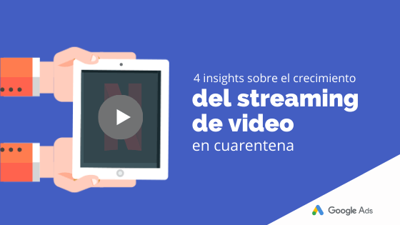 4 insights sobre el crecimiento del streaming de video en cuarentena