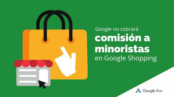 Google no cobrará comisión a minoristas en Google Shopping