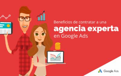 Beneficios de contratar a una agencia experta en Google Ads